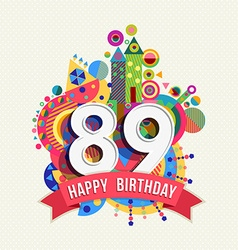 Happy birthday 89 year greeting card poster color vector