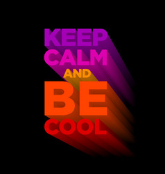 keep calm and be cool extruded colored letters vector image