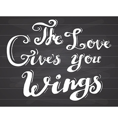 Lettering quote love gives you wings Hand drawn vector image
