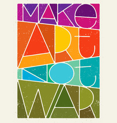 make art not war motivation quote creative vector image