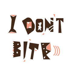 i dont bite quote hand drawn lettering vector image