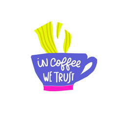 In coffee we trust shirt quote lettering vector