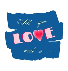 All you need is love paint blue vector image