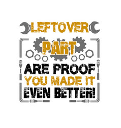 Mechanic quote and saying leftover part are proof vector