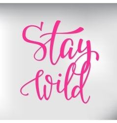 Wild life style inspiration quotes lettering vector image