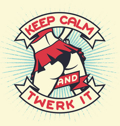 vintage lettering quote - keep calm and twerk vector image