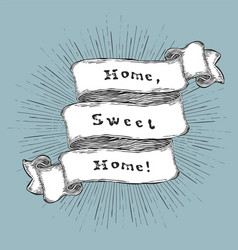 Home sweet home vintage hand-drawn quote on ribbon vector