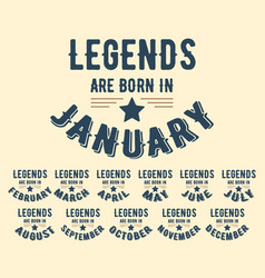 legends are born in various months - vintage vector image