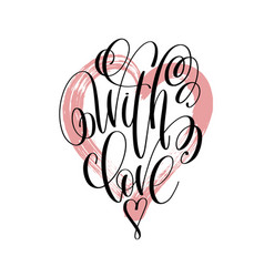 With love - hand lettering inscription text on vector