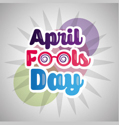 april fools day lettering funny event creativity vector image