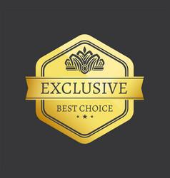 exclusive best choice premium quality golden label vector image