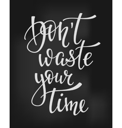 Dont waste your time quote typography vector