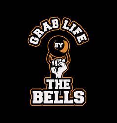 grab life bells hand lifting kettlebell vector image