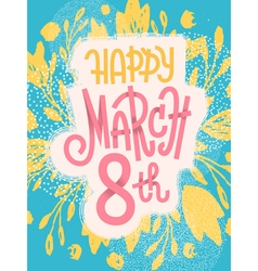 March 8th happy greeting card international day vector image