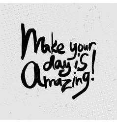 Make your day is amazing - hand drawn quotes black vector image