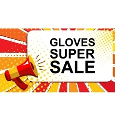 Megaphone with GLOVES SUPER SALE announcement vector