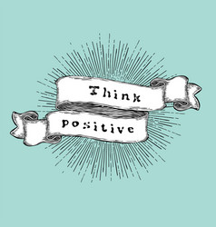 think positive inspiration quote vintage vector image