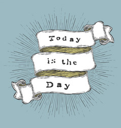 today is the day inspiration quote vintage vector image