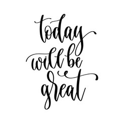 Today will be great - hand lettering inscription vector