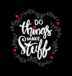 do thing make stuff hand lettering vector image