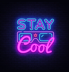 Stay cool neon sign stay cool slogan vector