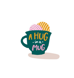 A hug in a mug coffee shirt quote lettering vector