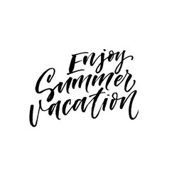 enjoy summer vacation phrase modern calligraphy vector image