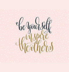Be yourself inspire others - gold and gray vector