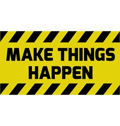 Make things happen sign vector image