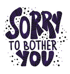 Sorry to bother you quote vector