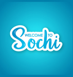 welcome to sochi hand drawn lettering phrase vector image