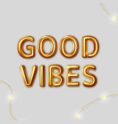 good vibes inscription gold letters vector image