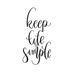 Keep life simple - hand lettering inscription vector