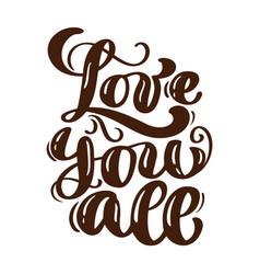 Love you all hand written lettering modern brush vector