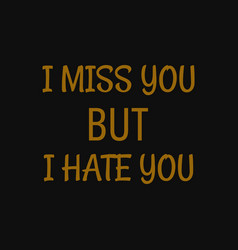 I miss you but i hate you inspiring typography vector