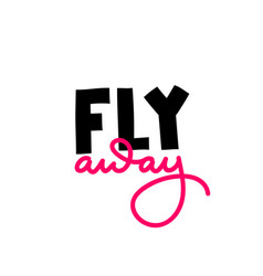 fly away paper cutout shirt quote lettering vector image