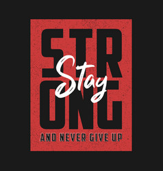 Stay strong and never give up t-shirt vector