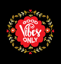 Good vibes only motivational quote vector