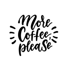 more coffee please black and white hand written vector image