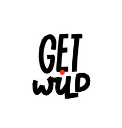 get wild paper cutout shirt quote lettering vector image