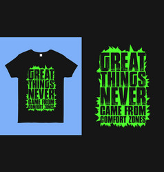 Great things never came from comfort zones tee vector
