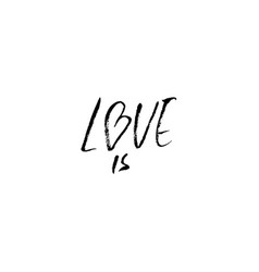 Love is ink hand drawn lettering modern dry vector
