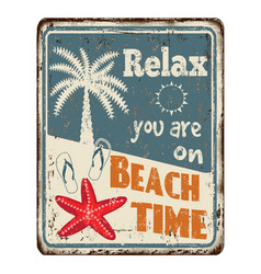 relax you are on beach time vintage rusty metal vector image