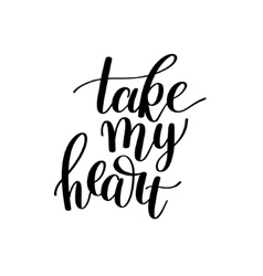 Take my heart black and white hand written vector image