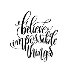 Believe impossible things black and white hand vector