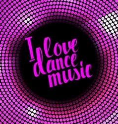 I love dance music pink lettering vector image