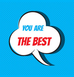 comic speech bubble with phrase you are the best vector image