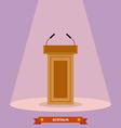 Wooden podium tribune rostrum stand with vector image