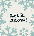 Christmas card design Let it snow grunge vector image