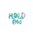 hold on paper cutout shirt quote lettering vector image vector image